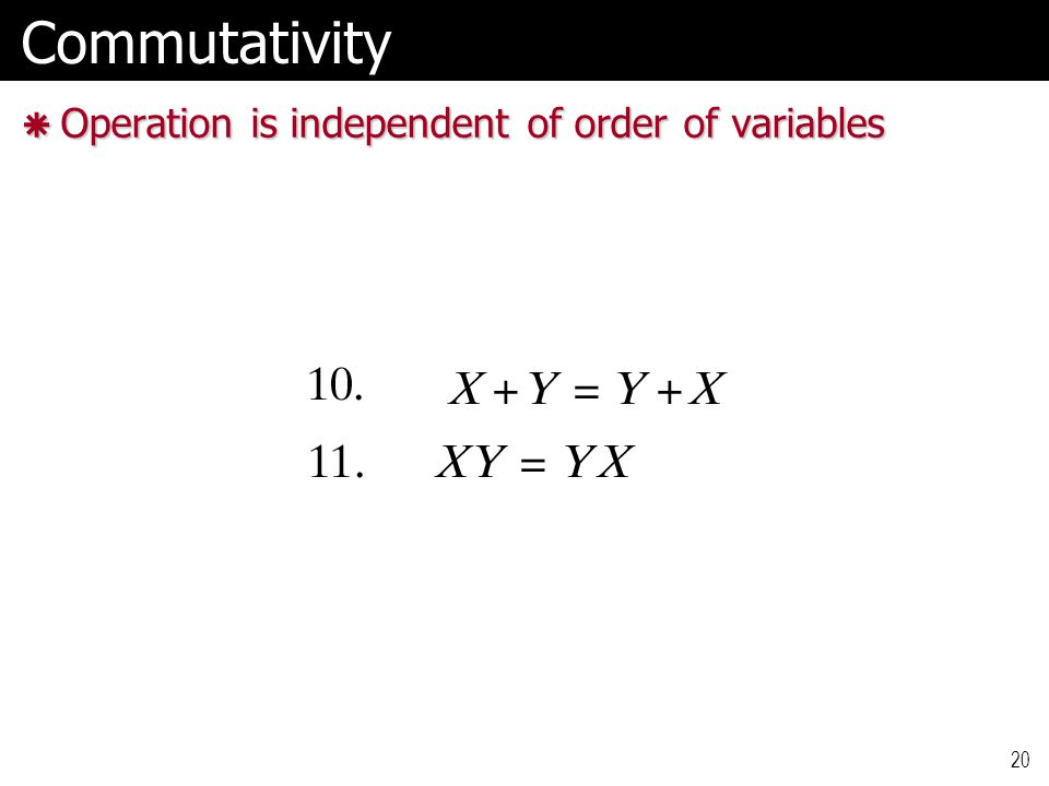 20Commutativity  Operation is independent of order of variables