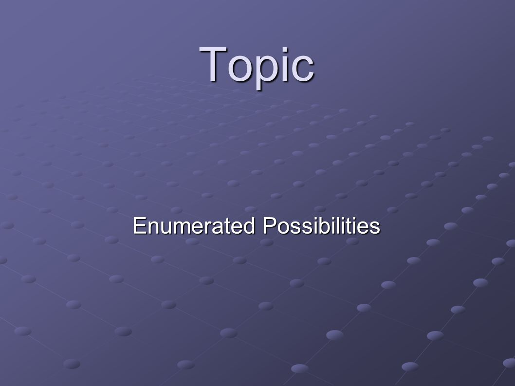 Topic Enumerated Possibilities