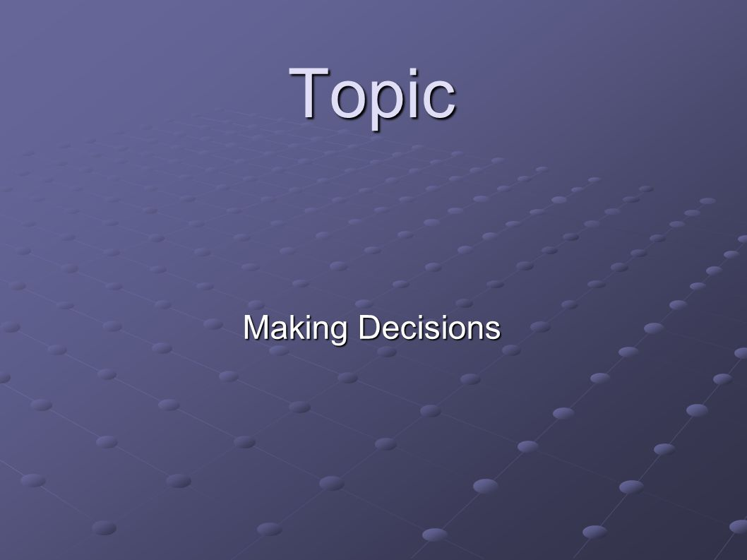 Topic Making Decisions