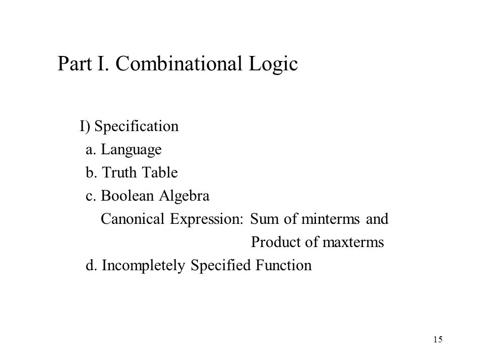 15 Part I. Combinational Logic I) Specification a.
