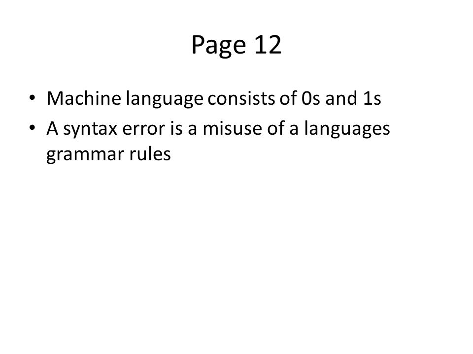 Page 12 Machine language consists of 0s and 1s A syntax error is a misuse of a languages grammar rules