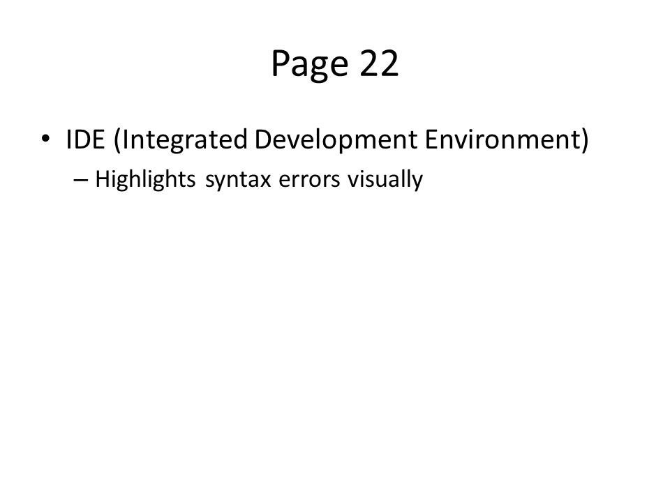 Page 22 IDE (Integrated Development Environment) – Highlights syntax errors visually