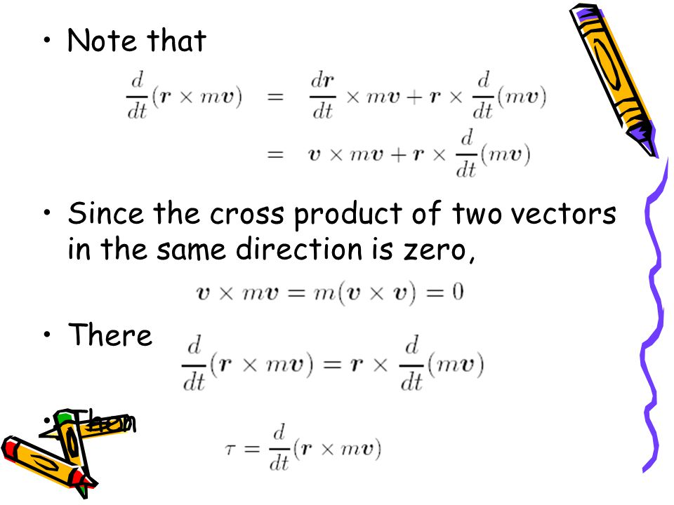Note that Since the cross product of two vectors in the same direction is zero, There Then