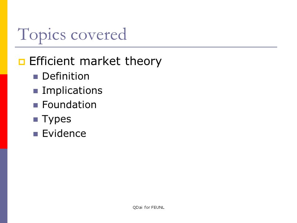 2 QDai For FEUNL Topics Covered  Efficient Market Theory Definition  Implications Foundation Types Evidence