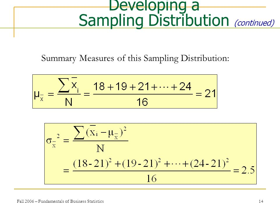 Fall 2006 – Fundamentals of Business Statistics 14 Summary Measures of this Sampling Distribution: Developing a Sampling Distribution (continued)