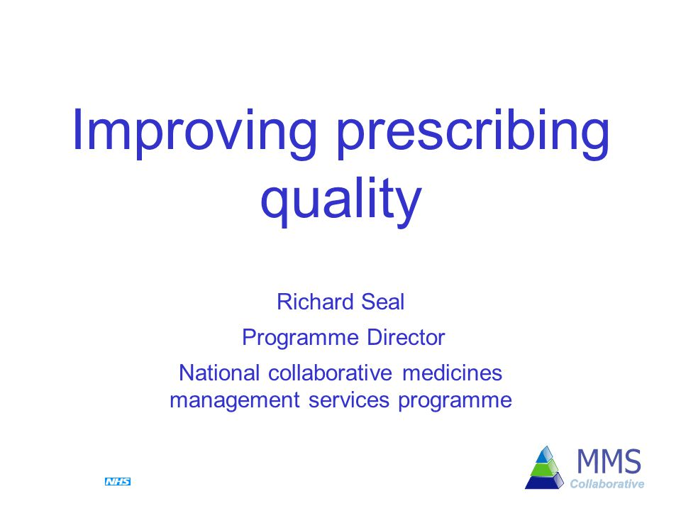 Improving prescribing quality Richard Seal Programme Director National collaborative medicines management services programme