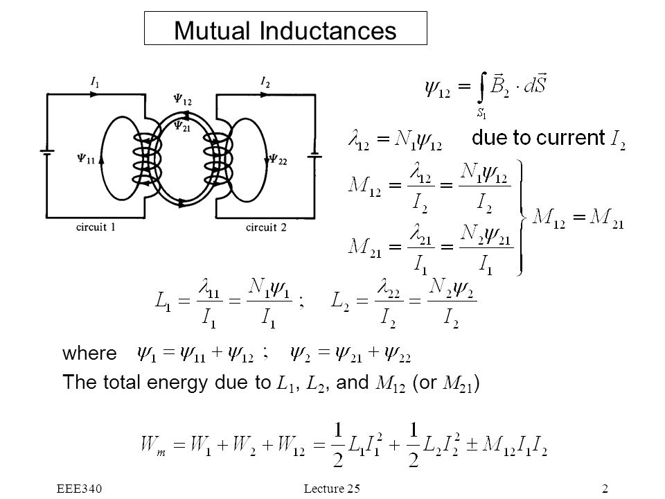 EEE340Lecture 252 Mutual Inductances where The total energy due to L 1, L 2, and M 12 (or M 21 )