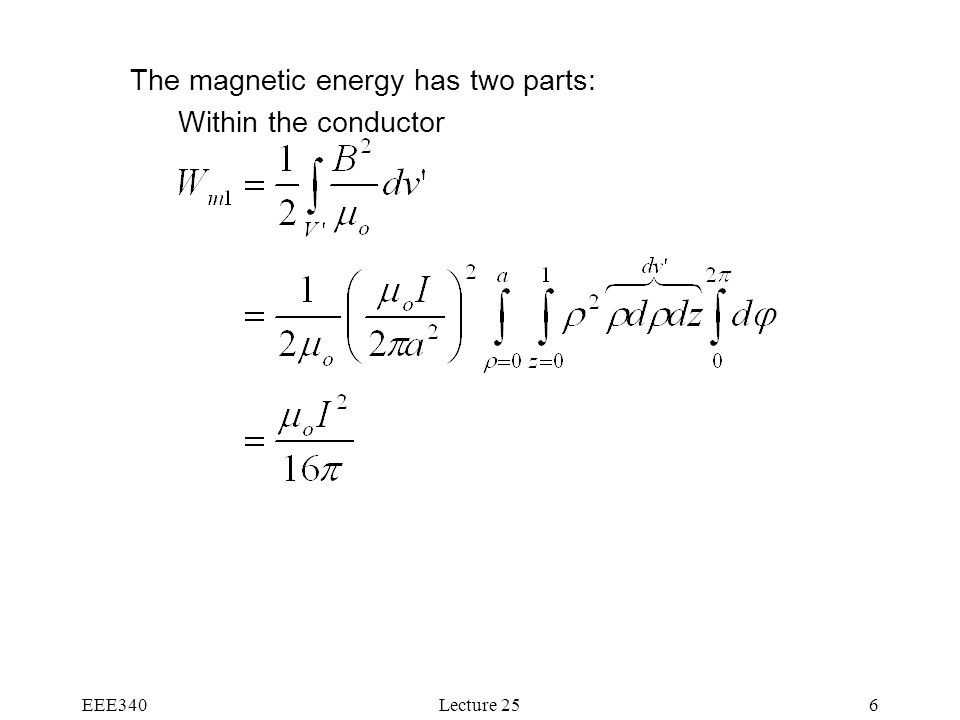 EEE340Lecture 256 The magnetic energy has two parts: Within the conductor