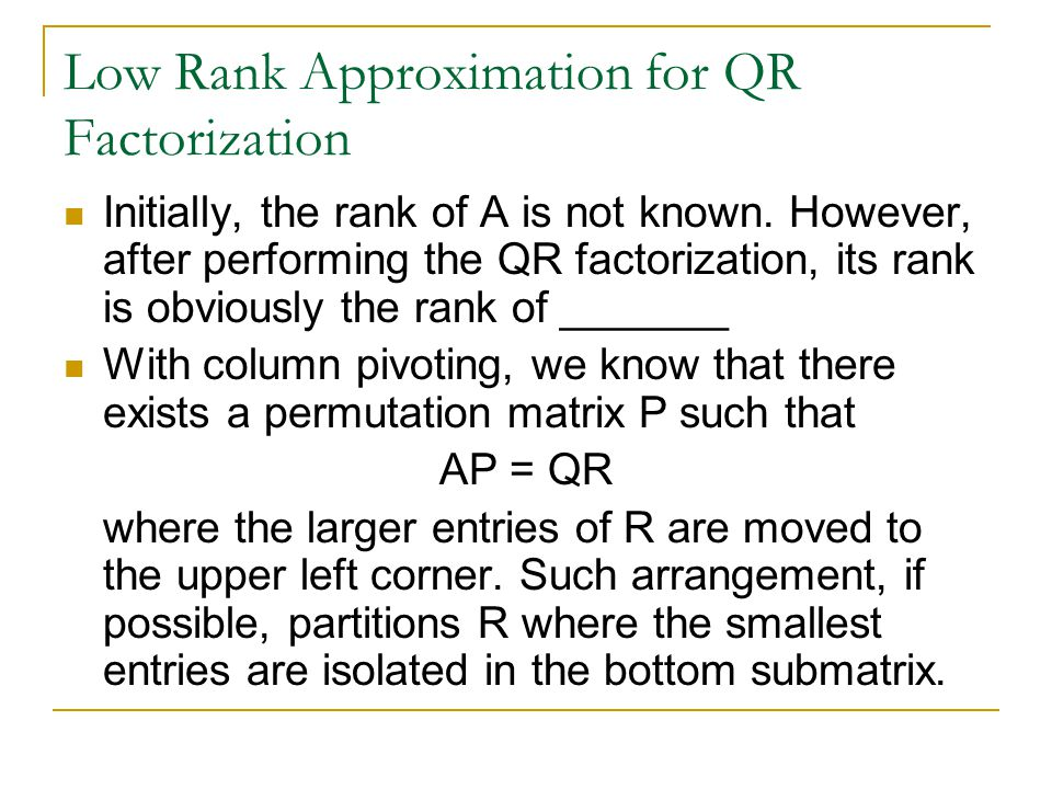 Low Rank Approximation for QR Factorization Initially, the rank of A is not known.