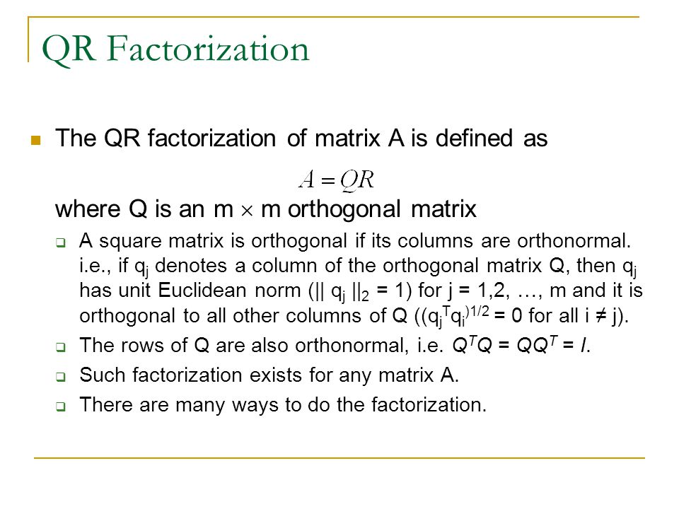 QR Factorization The QR factorization of matrix A is defined as where Q is an m  m orthogonal matrix  A square matrix is orthogonal if its columns are orthonormal.