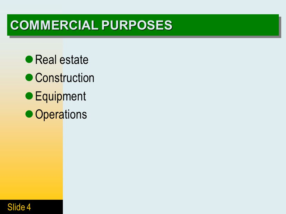 Slide 4 COMMERCIAL PURPOSES Real estate Construction Equipment Operations