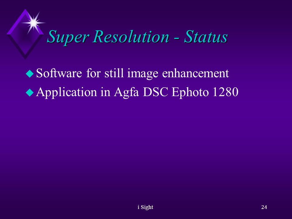 i Sight23 Super Resolution u Please look also at printed examples of S.R.