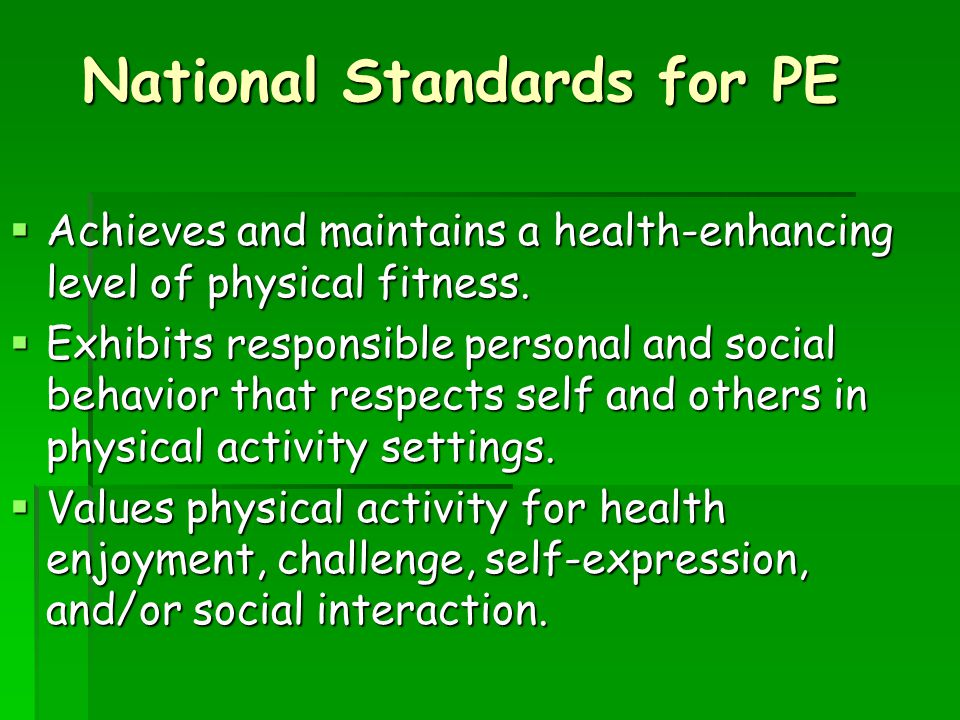 National Standards for PE  Achieves and maintains a health-enhancing level of physical fitness.
