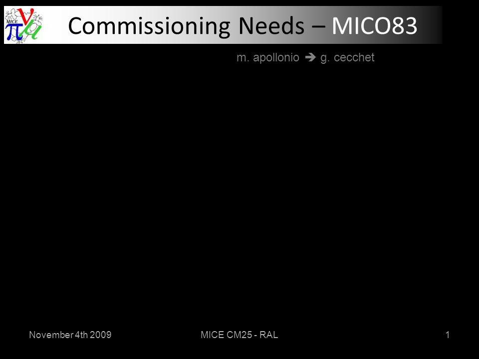November 4th 2009MICE CM25 - RAL1 Commissioning Needs – MICO83 m. apollonio  g. cecchet