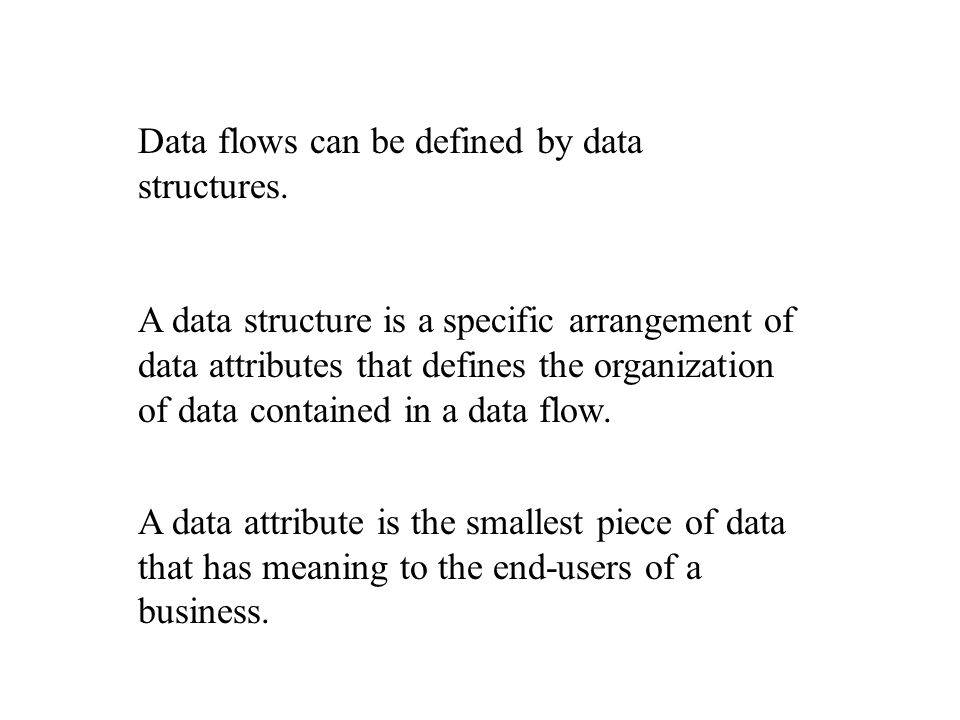 Data flows can be defined by data structures.