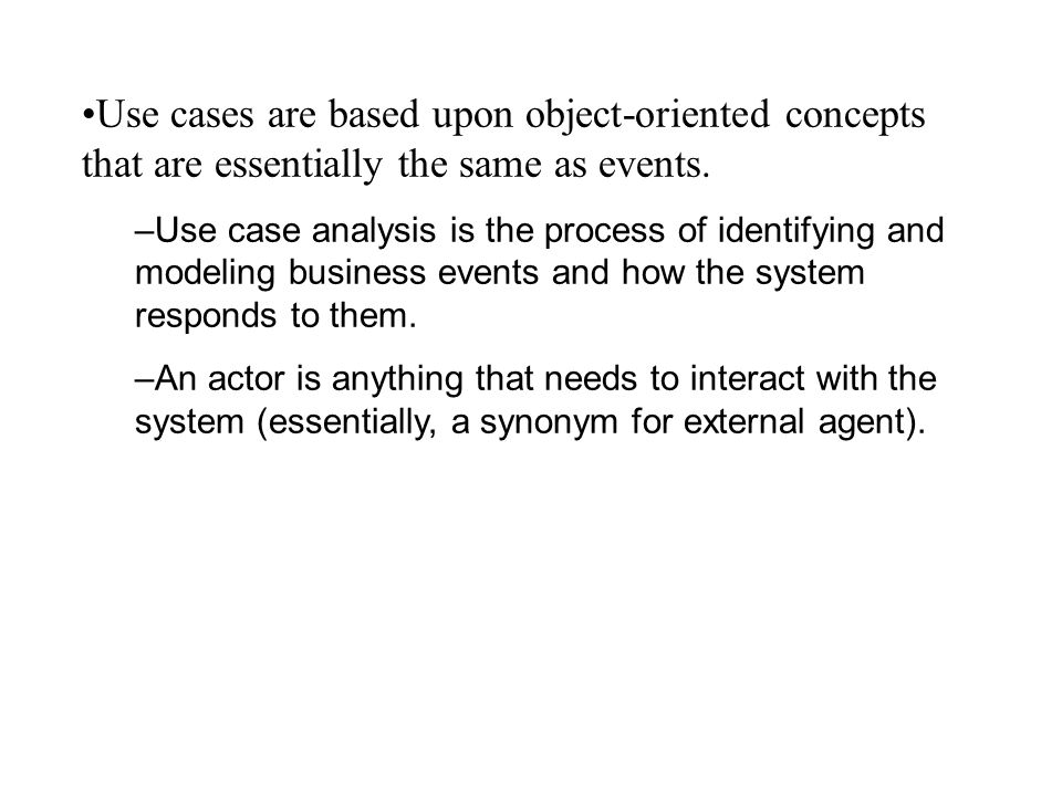Use cases are based upon object-oriented concepts that are essentially the same as events.