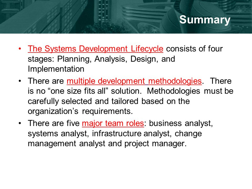 Summary The Systems Development Lifecycle consists of four stages: Planning, Analysis, Design, and Implementation There are multiple development methodologies.