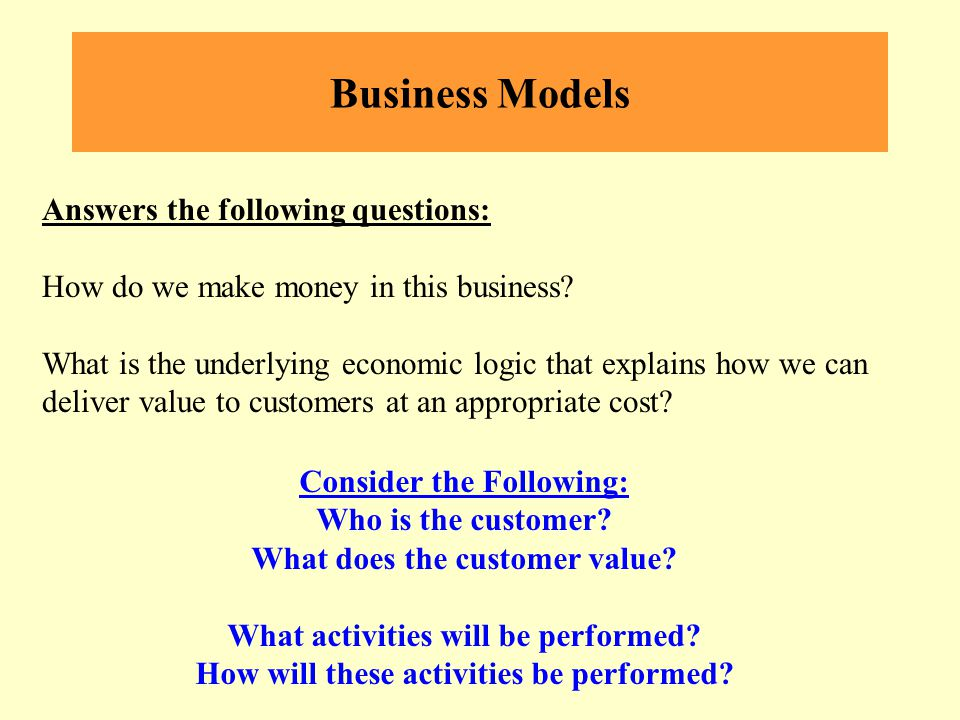 Business Models Answers the following questions: How do we make money in this business.