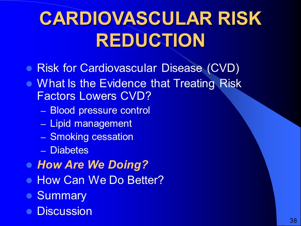 CARDIOVASCULAR RISK REDUCTION Risk for Cardiovascular Disease (CVD) What Is the Evidence that Treating Risk Factors Lowers CVD.