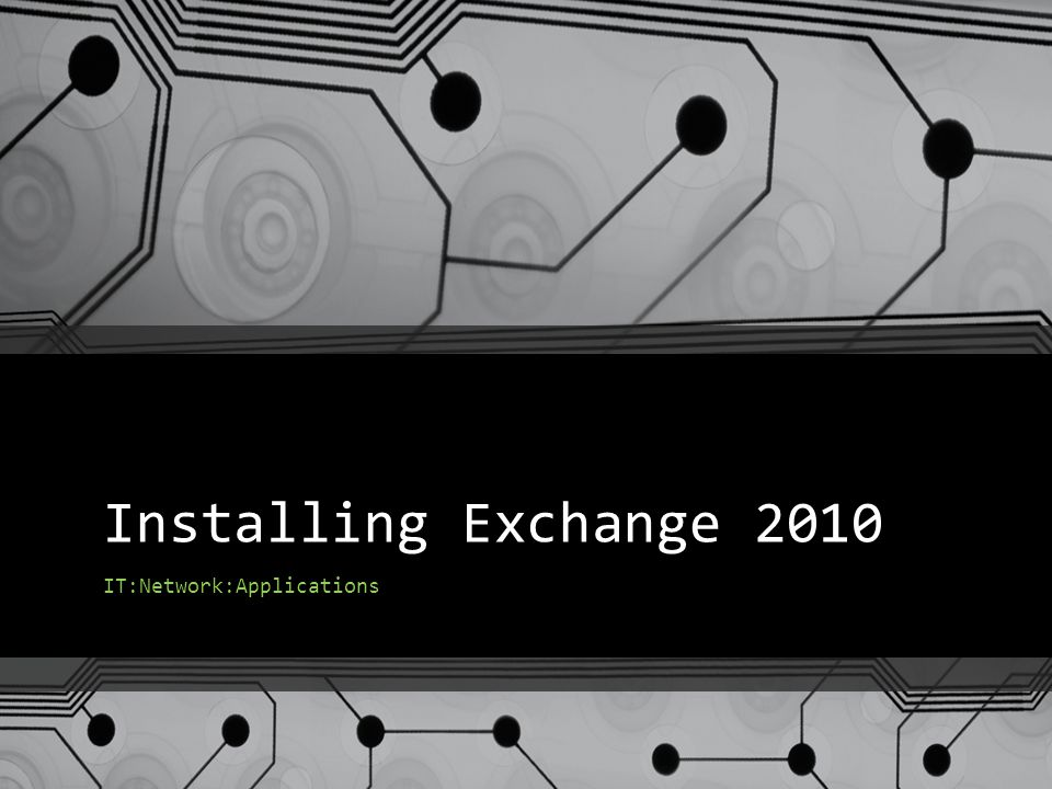 Installing Exchange 2010 IT:Network:Applications
