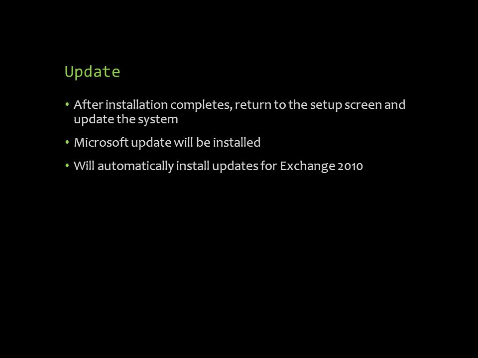 After installation completes, return to the setup screen and update the system Microsoft update will be installed Will automatically install updates for Exchange 2010 Update