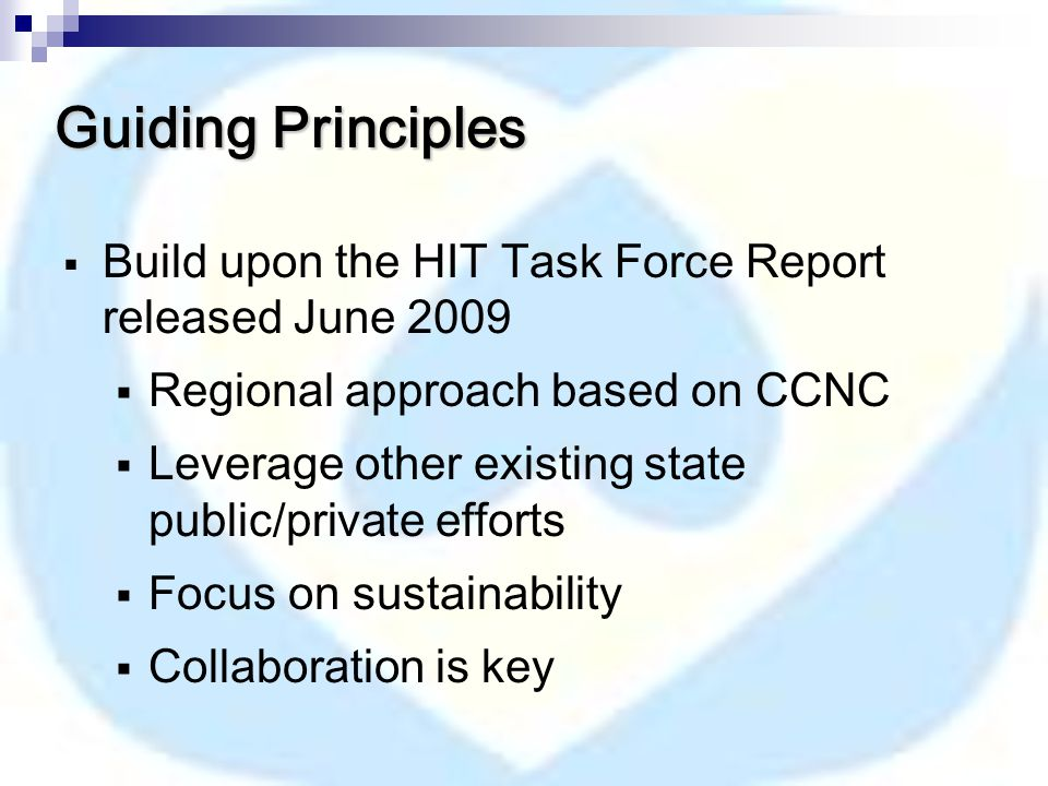 Guiding Principles  Build upon the HIT Task Force Report released June 2009  Regional approach based on CCNC  Leverage other existing state public/private efforts  Focus on sustainability  Collaboration is key