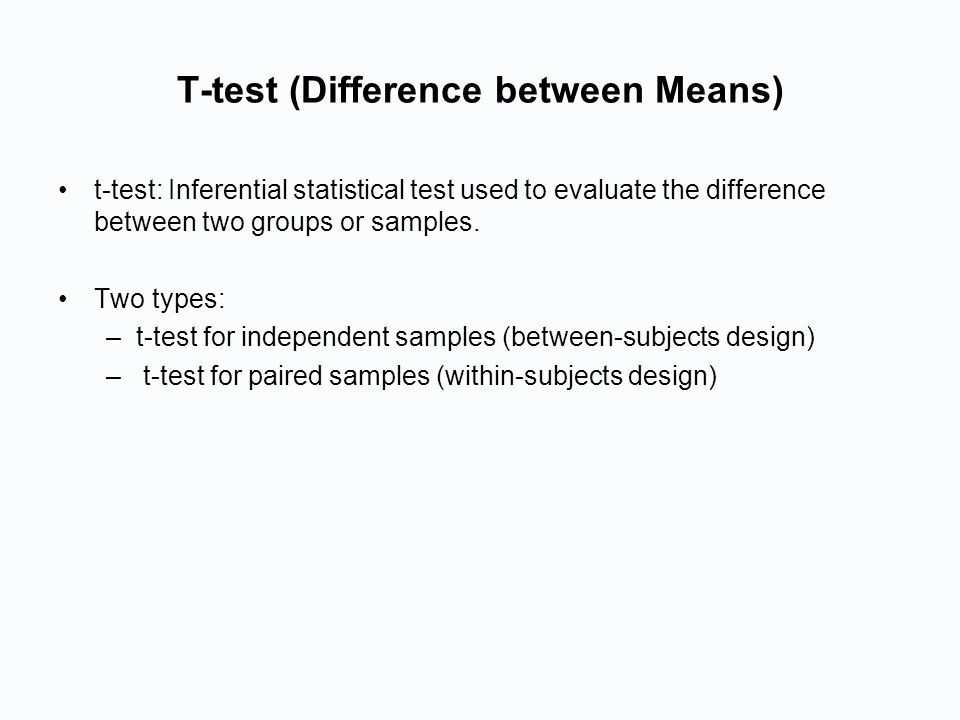 T-test (Difference between Means) t-test: Inferential statistical test used to evaluate the difference between two groups or samples.