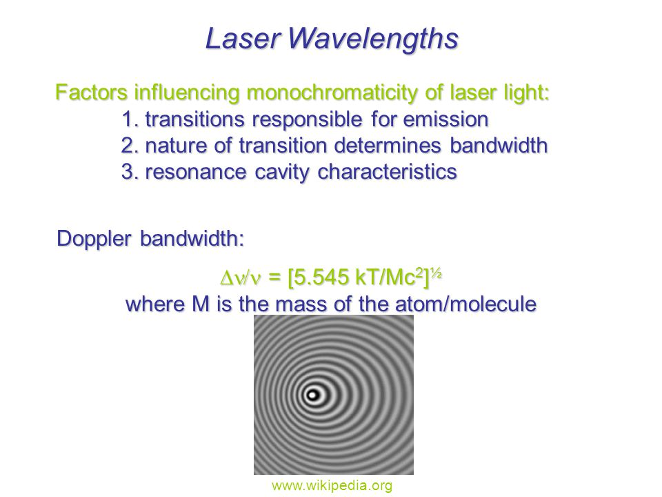 Laser Wavelengths Factors influencing monochromaticity of laser light: 1.