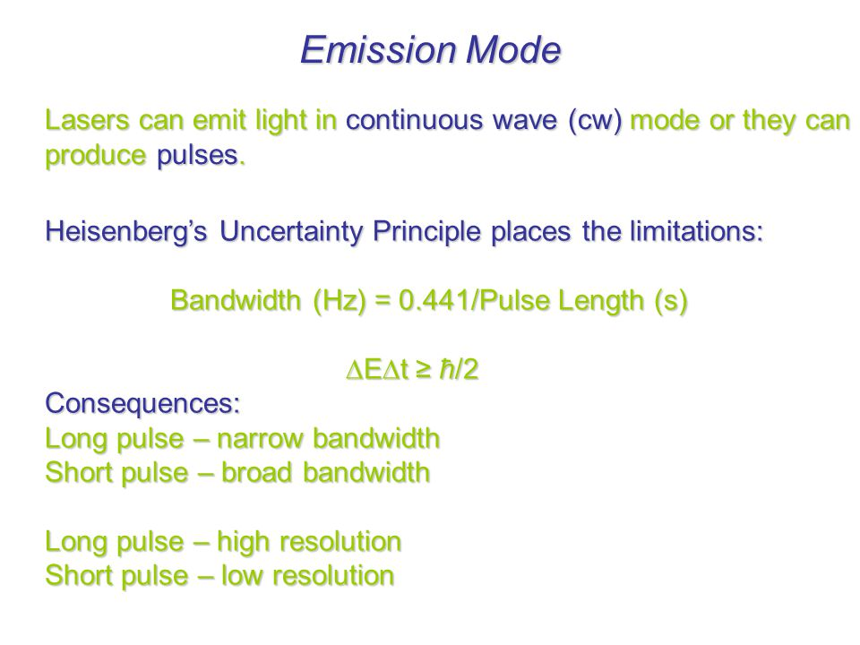 Emission Mode Lasers can emit light in continuous wave (cw) mode or they can produce pulses.