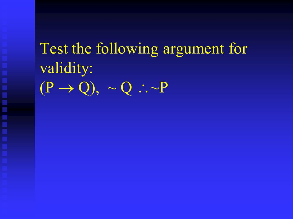 Test the following argument for validity: (P  Q),  ~ Q  ~P