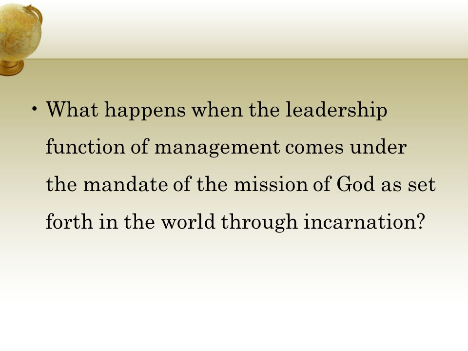 What happens when the leadership function of management comes under the mandate of the mission of God as set forth in the world through incarnation