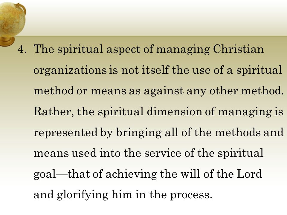4.The spiritual aspect of managing Christian organizations is not itself the use of a spiritual method or means as against any other method.