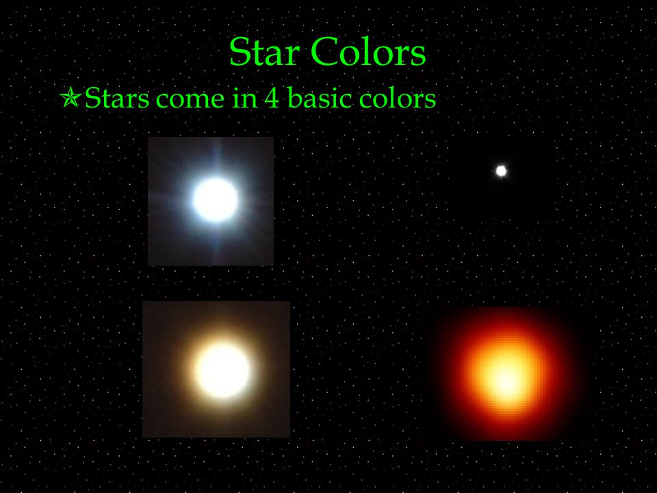 Star Colors  Stars come in 4 basic colors