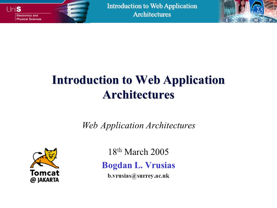 Introduction to Web Application Architectures Web Application Architectures 18 th March 2005 Bogdan L.
