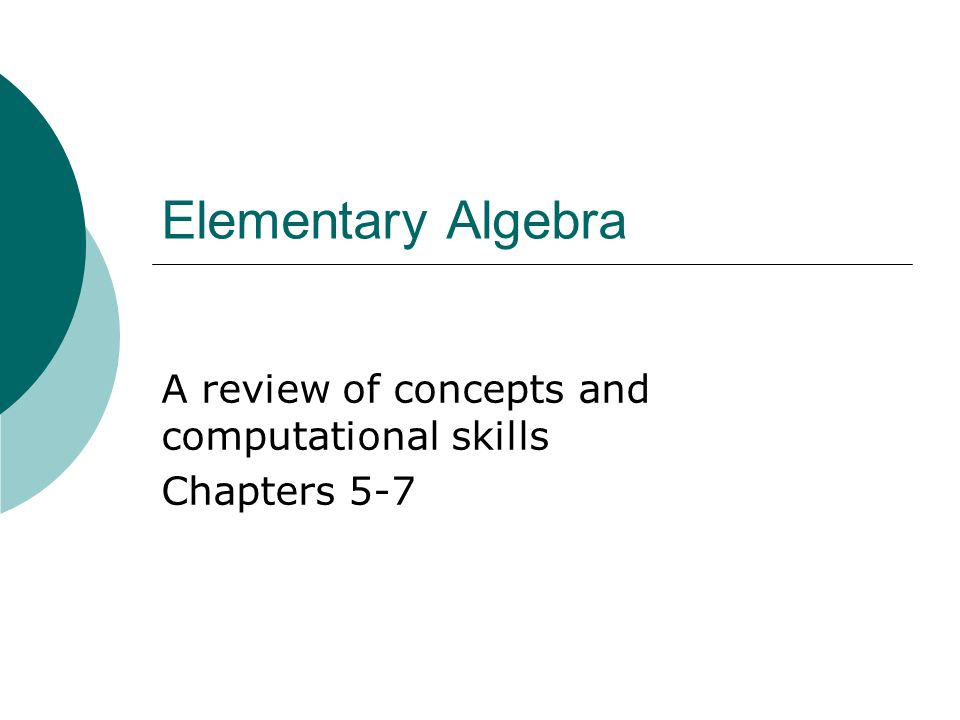 Elementary Algebra A review of concepts and computational skills Chapters 5-7