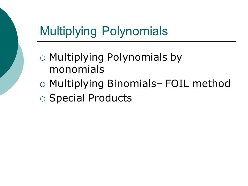 Multiplying Polynomials  Multiplying Polynomials by monomials  Multiplying Binomials– FOIL method  Special Products