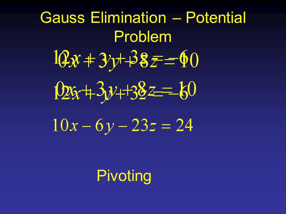 Gauss Elimination – Potential Problem Pivoting