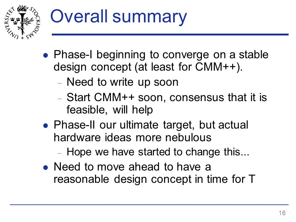16 Overall summary Phase-I beginning to converge on a stable design concept (at least for CMM++).