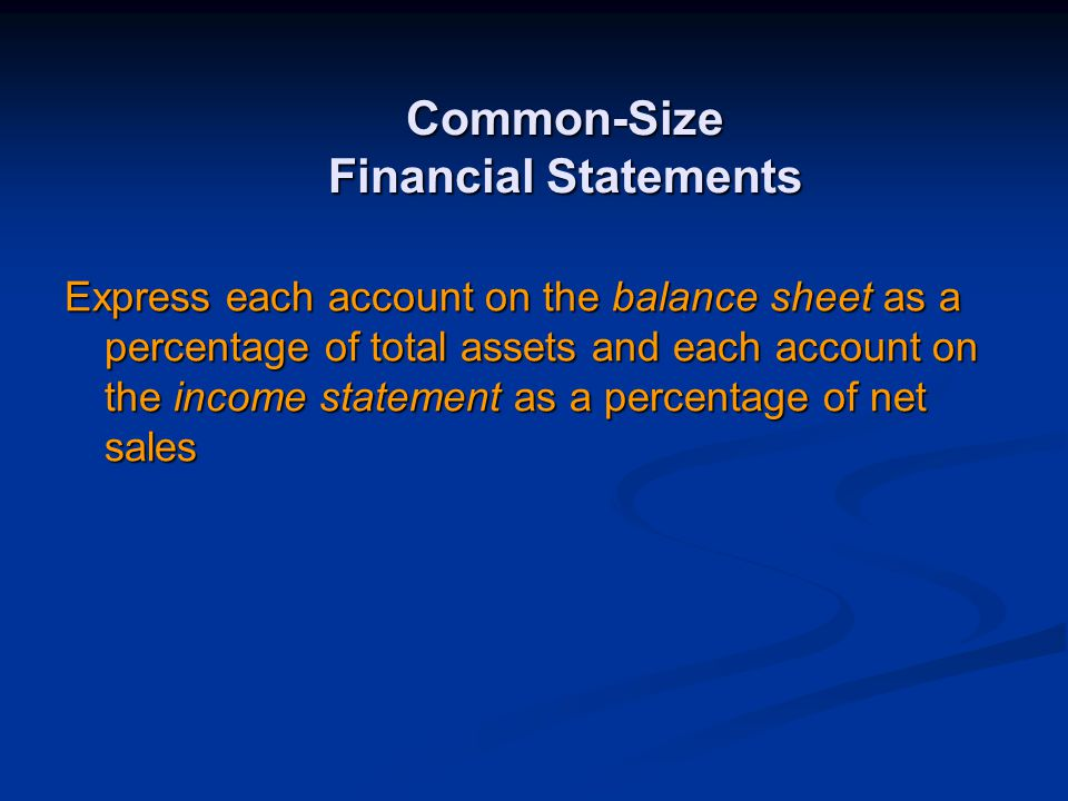 Common-Size Financial Statements Express each account on the balance sheet as a percentage of total assets and each account on the income statement as a percentage of net sales