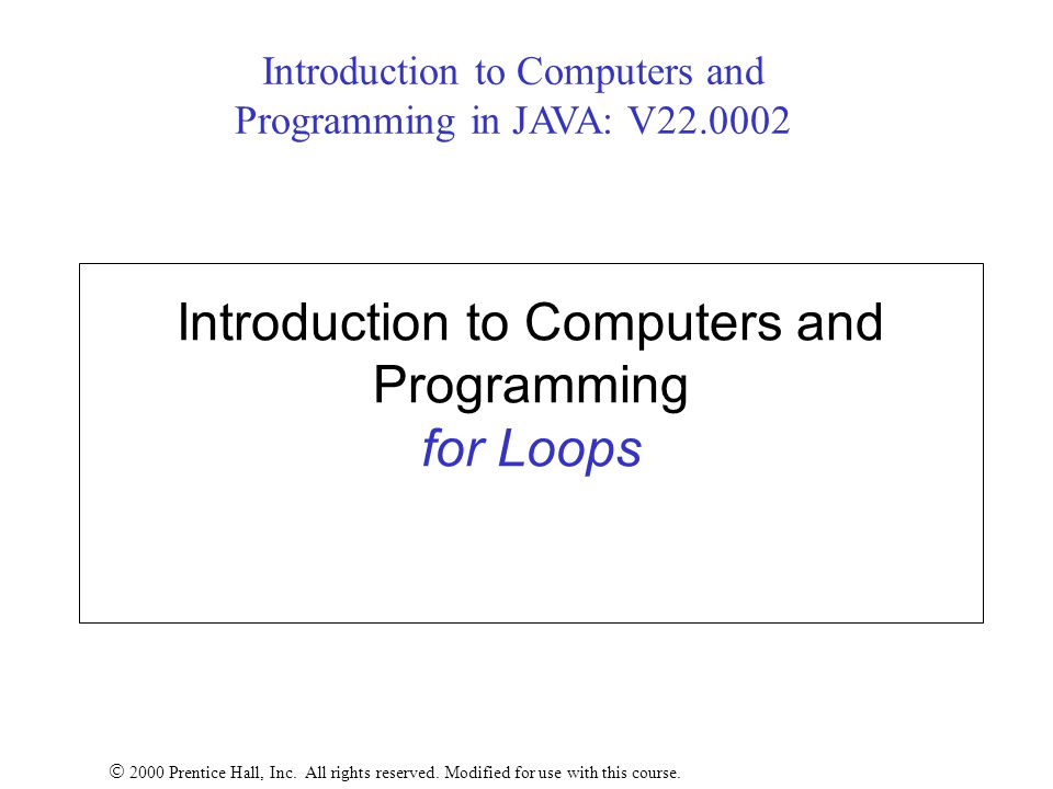 Introduction to Computers and Programming for Loops  2000 Prentice Hall, Inc.