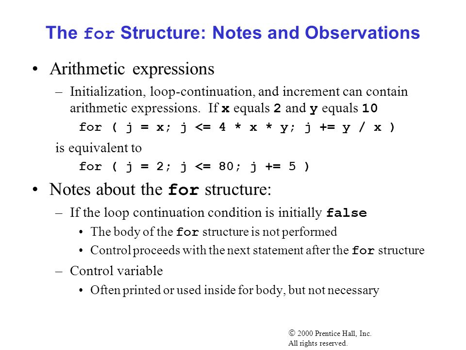 The for Structure: Notes and Observations Arithmetic expressions –Initialization, loop-continuation, and increment can contain arithmetic expressions.
