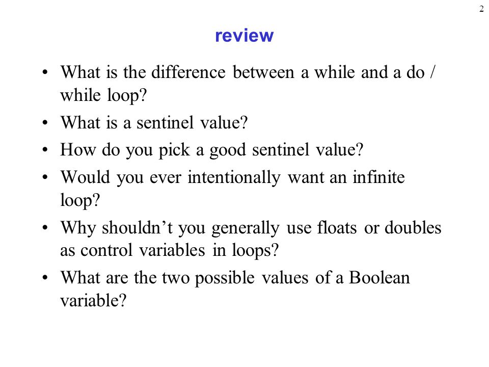 2 review What is the difference between a while and a do / while loop.