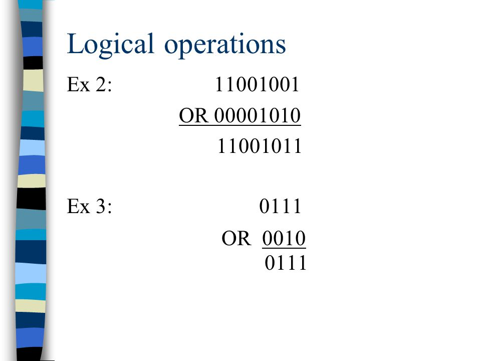 Logical operations Ex 2: OR Ex 3: 0111 OR