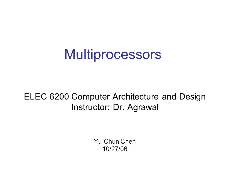 Multiprocessors ELEC 6200 Computer Architecture and Design Instructor: Dr.