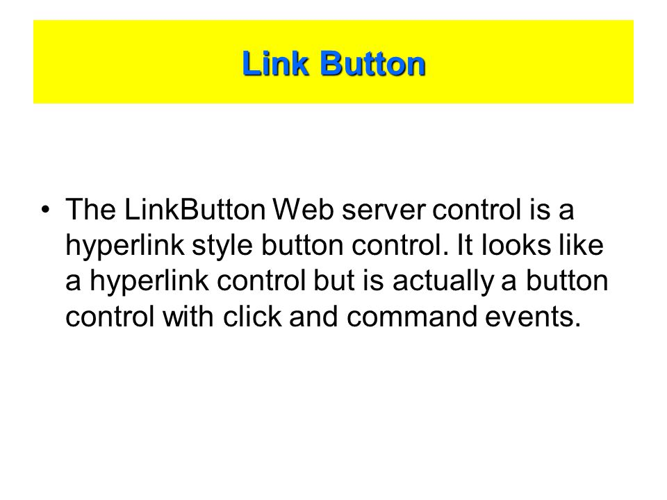Link Button The LinkButton Web server control is a hyperlink style button control.