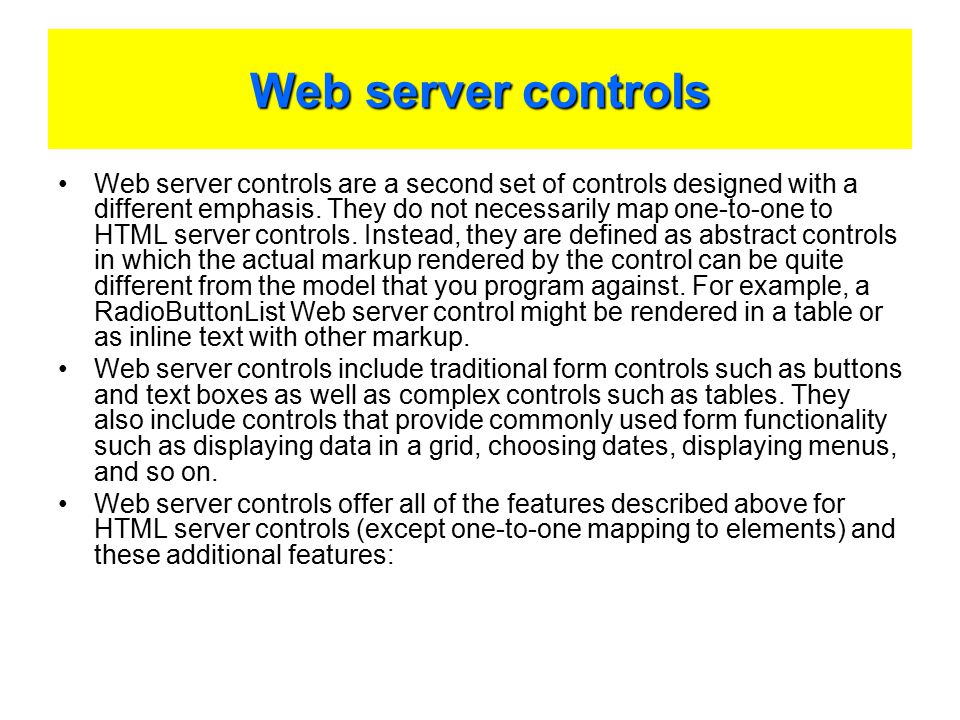 Web server controls Web server controls are a second set of controls designed with a different emphasis.