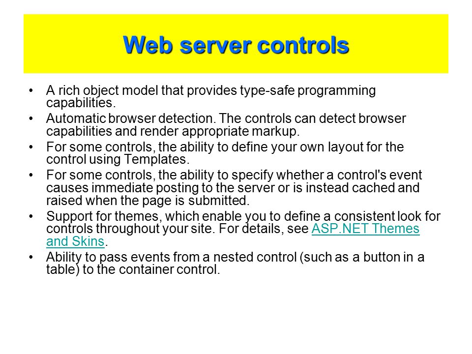 Web server controls A rich object model that provides type-safe programming capabilities.