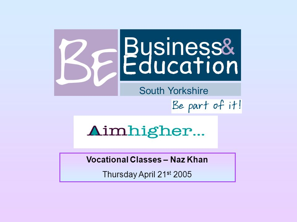 Business South Yorkshire & Vocational Classes – Naz Khan Thursday April 21 st 2005