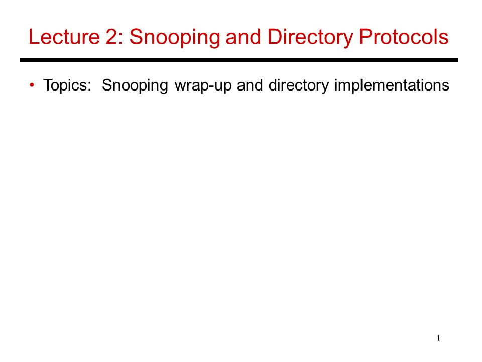 1 Lecture 2: Snooping and Directory Protocols Topics: Snooping wrap-up and directory implementations