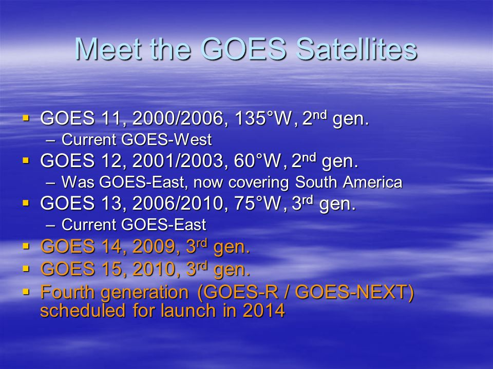 Meet the GOES Satellites  GOES 11, 2000/2006, 135°W, 2 nd gen.